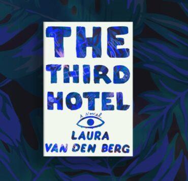 Laura van den Berg - 'The Third Hotel'
