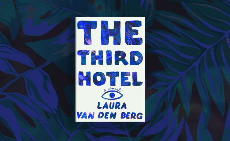 Laura van den Berg - 'The Third Hotel'