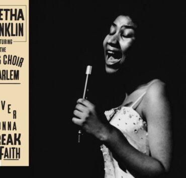 """Aretha Franklin's """"Never Gonna Break My Faith"""""""