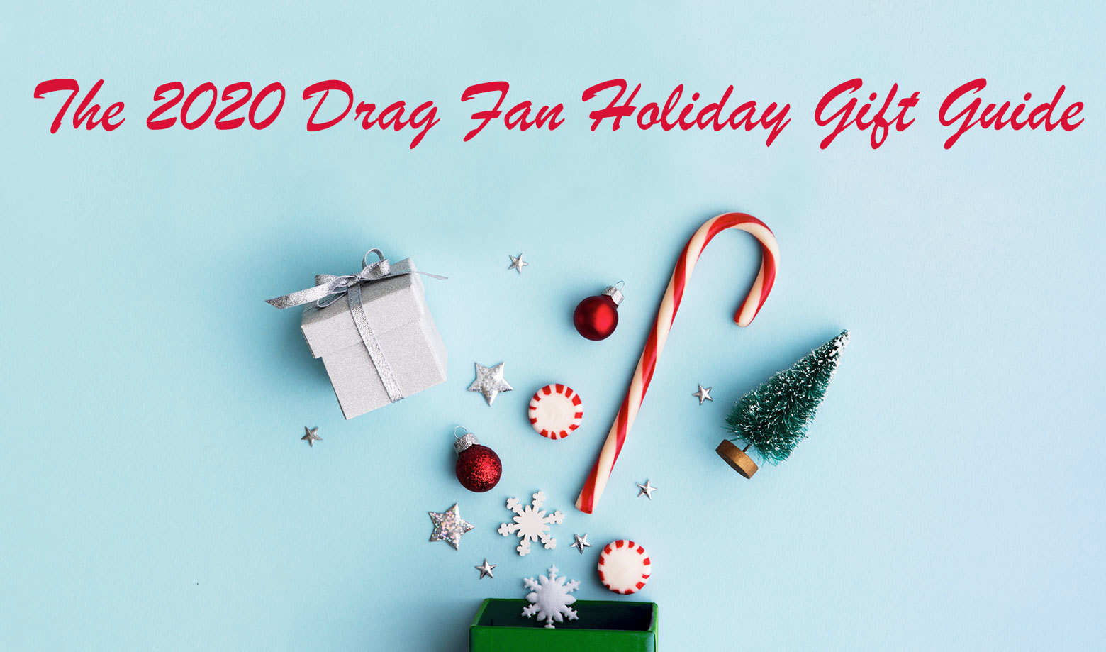The 2020 Drag Fan Holiday Gift Guide