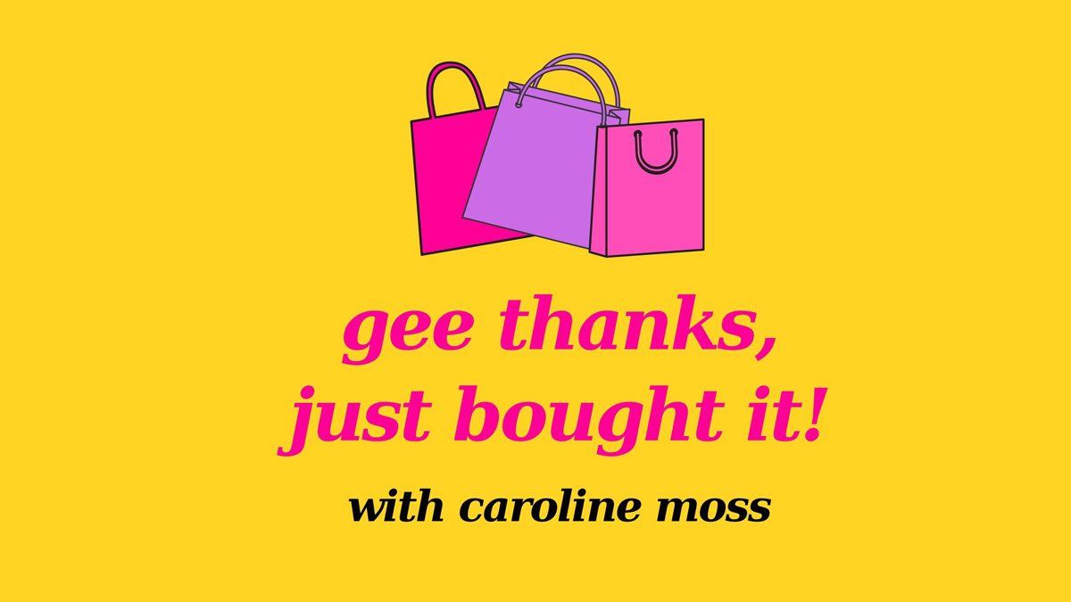 Caroline Moss Gee Thanks, Just Bought It Podcast
